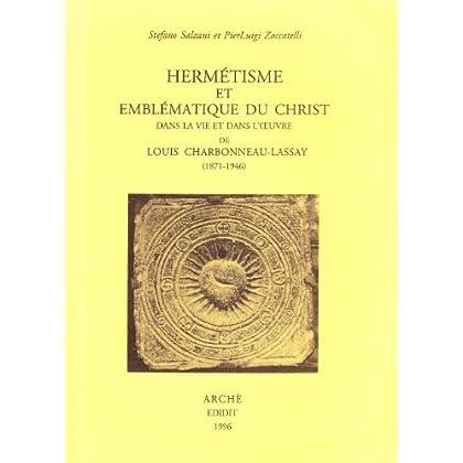 Hermetisme et Emblematique du Christ Dans la Vie et l'Oeuvre de Louis Charbonneau-Lassay(1871-1946)