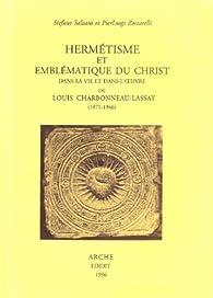 Hermétisme et emblématique du Christ dans la vie et l´oeuvre de Louis Charbonneau-Lassay par Pier Luigi Zoccatelli