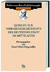 Quellen zur Verfassungsgeschichte der deutschen Stadt im Mittelalter (Freiherr vom Stein - Gedächtnisausgabe. Reihe A: Ausgewählte Quellen zur deutschen Geschichte des Mittelalters)