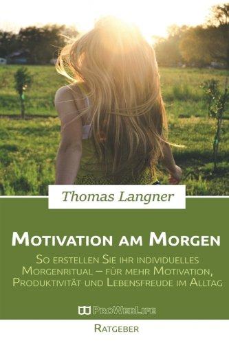 Motivation am Morgen: So erstellen Sie Ihr individuelles Morgenritual - für mehr Motivation,...