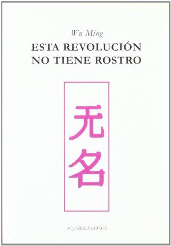 Esta revolución no tiene rostro por Wu Ming