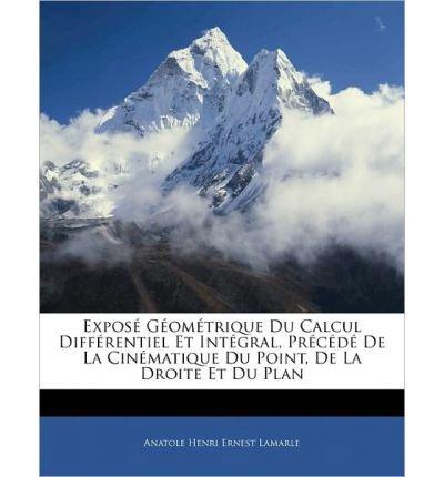 Expos G Om Trique Du Calcul Diff Rentiel Et Int Gral, PR C D de La Cin Matique Du Point, de La Droite Et Du Plan (Paperback)(French) - Common