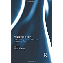Neoliberal Legality: Understanding the Role of Law in the Neoliberal Project