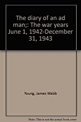 THE DIARY OF AN AD MAN: THE WAR YEARS JUNE 1, 1942-DECEMBER 31, 1943.