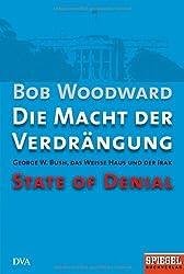 Die Macht der Verdrängung - George W. Bush, das Weiße Haus und der Irak - State of Denial: Ein SPIEGEL-Buch