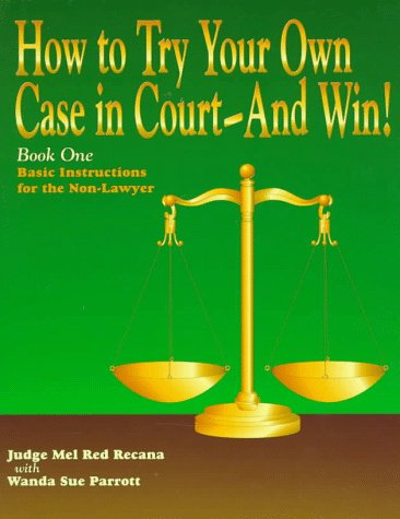 How to Try Your Own Case in Court-And Win!