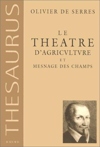 Le théâtre d'agriculture et mesnage des champs d'Olivier de Serres, seigneur du Pradel : Dans lequel est représenté tout ce qui est requis et ... enrichir et embellir la maison rustique