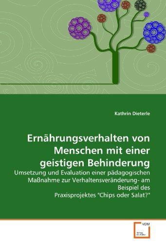 Ernährungsverhalten von Menschen mit einer geistigen Behinderung: Umsetzung und Evaluation einer pädagogischen Maßnahme zur Verhaltensveränderung- am Beispiel des Praxisprojektes
