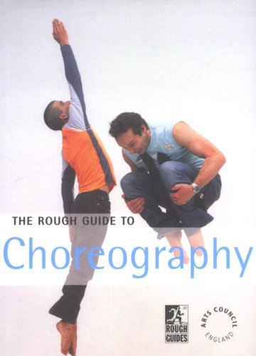 The Rough Guide to Choreography (Rough Guides Reference Titles)