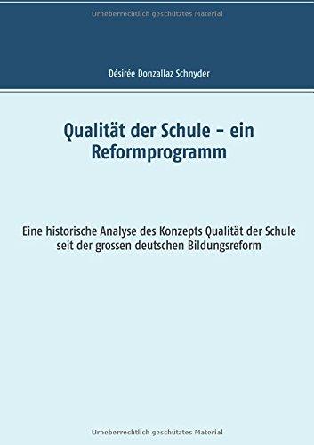 Qualität der Schule - ein Reformprogramm: Eine historische Analyse des Konzepts Qualität der Schule seit der grossen deutschen Bildungsreform