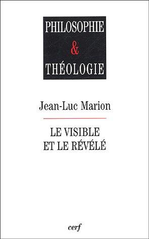 Le visible et le révélé par Jean-Luc Marion