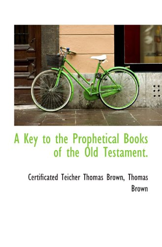 A Key to the Prophetical Books of the Old Testament.