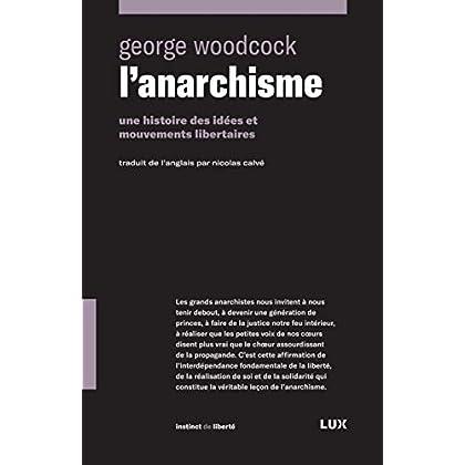 L'anarchisme: Une histoire des idées et mouvements libertaires (Instinct de liberté t. 32)