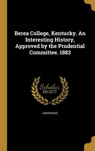 berea-college-kentucky-an-interesting-history-approved-by-the-prudential-committee-1883