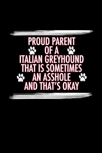 Proud Parent of a Italian Greyhound That is Sometimes an Asshole And That's Okay: Italian Greyhound Journal (6x9 Blank Lined Journal Notebook Diary) -