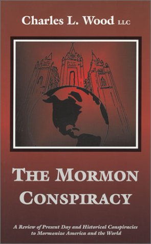 The Mormon Conspiracy: A Review of Present-Day and Historical Conspiracies to Mormonize America and the World