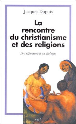 La Rencontre du christianisme et des religions : De l'affrontement au dialogue