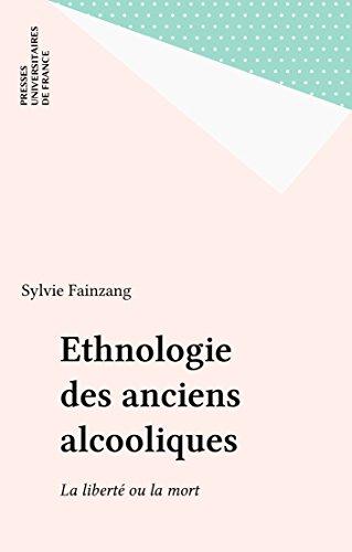 En ligne Ethnologie des anciens alcooliques: La liberté ou la mort pdf