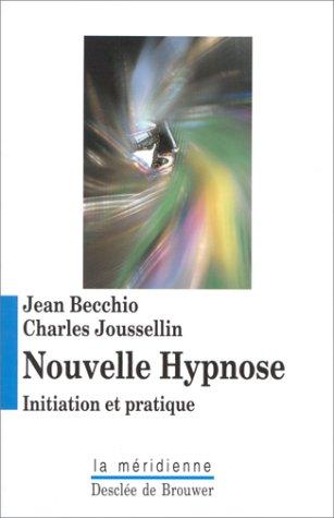 Nouvelle hypnose. Initiation et pratique par Jean Becchio, Charles Joussellin