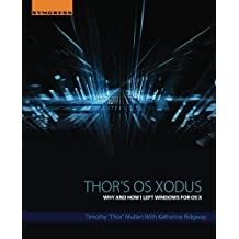 """Thor's OS Xodus: Why And How I Left Windows For OS X by Timothy """"Thor"""" Mullen (2015-12-18)"""