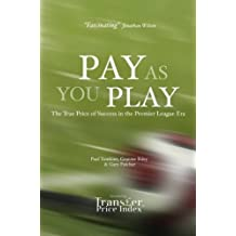Pay as You Play: The True Price of Success in the Premier League Era by Paul Tomkins (2010-11-01)