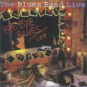 Bye Bye Blues: The Blues Band Live