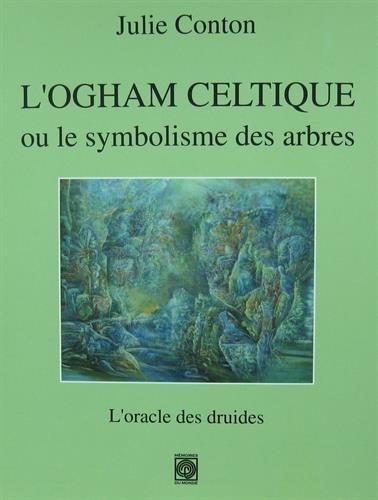 L'Ogham celtique ou le symbolisme des arbres : L'oracle des druides par Julie Conton