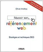 Réussir son référencement web - Stratégies et techniques SEO de Olivier Andrieu