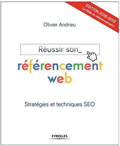 Réussir son référencement web - Edition 2018-2019: Stratégies et techniques SEO par Olivier Andrieu