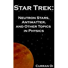 Star Trek: Neutron Stars, Antimatter, and Other Topics in Physics (English Edition)