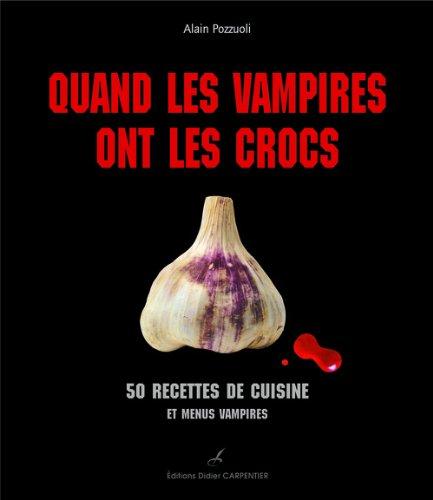 Quand les vampires ont les crocs : 50 recettes de cuisine et menus vampires par Alain Pozzuoli