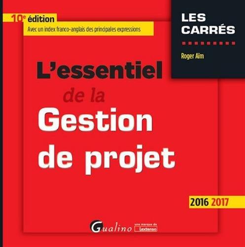 L'essentiel de la gestion de projet / Roger Aïm.- Issy-les-Moulineaux : Gualino-Lextenso éditions , DL 2016, cop. 2016