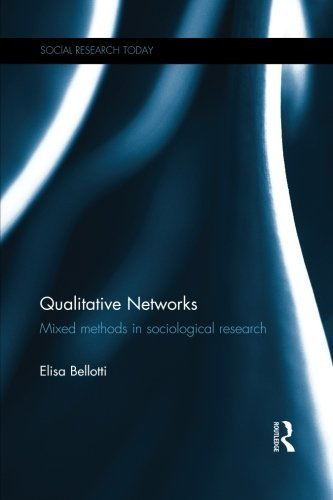 Qualitative Networks: Mixed methods in sociological research (Social Research Today) by Elisa Bellotti (2015-10-08)