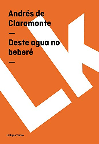 Deste agua no beberé (Teatro) por Andrés de Claramonte