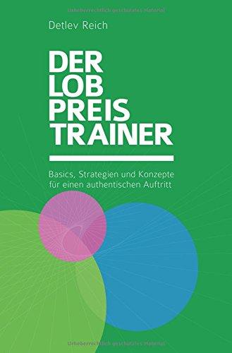 Der Lobpreis-Trainer: Basics, Strategien und Konzepte für einen authentischen Auftritt (Basic Trainer)
