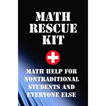 Math Rescue Kit; Math Help for Non-traditional Students and Everyone Else (English Edition)