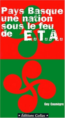 Pays Basque, une nation sous le feu de E.T.A. par Guy Caunègre
