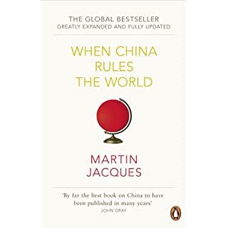 When China Rules The World: The Rise of the Middle Kingdom and the End of the Western World [Greatly updated and expanded]