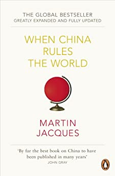 When China Rules The World: The Rise of the Middle Kingdom and the End of the Western World [Greatly updated and expanded] de [Jacques, Martin]