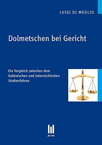 Dolmetschen bei Gericht: Ein Vergleich zwischen dem italienischen und österreichischen Strafverfahren (Akademische Verlagsgemeinschaft München)