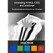 Unraveling HTML5, CSS3, and JavaScript (2nd): The Ultimate Beginners Guide with over 170 Samp (Unraveling Series) (Volume 7) by Istvan Novak (2016-05-28)