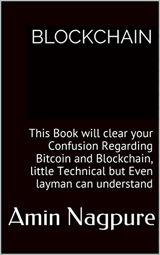 Blockchain : This Book will clear your Confusion Regarding Bitcoin and Blockchain, little Technical but Even layman can…