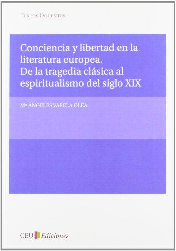 Conciencia y libertad en la literatura europea. De la tragedia clásica al espiritualismo del siglo XIX