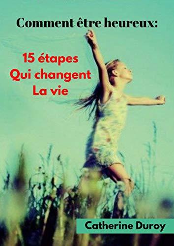 Couverture du livre Comment être heureux::  15 étapes qui changent la vie