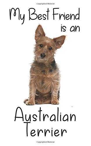 "My best Friend is an Australian Terrier: 8"" x 5"" Blank lined Journal Notebook 120 College Ruled Pages (Best Friends)"