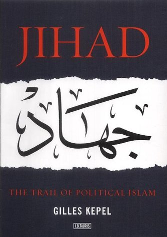 Jihad: The Trail of Political Islam por Gilles Kepel