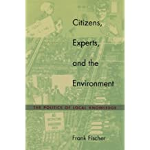 Citizens, Experts, and the Environment: The Politics of Local Knowledge