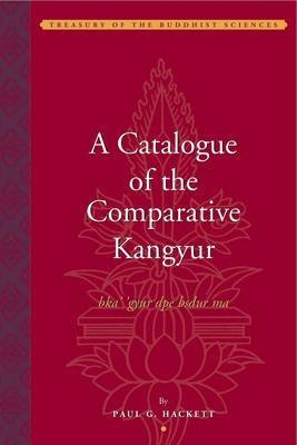 [(A Catalogue of the Comparative Kangyur (bka' 'gyur Dpe Bsdur Ma))] [By (author) Paul G. Hackett] published on (September, 2013)