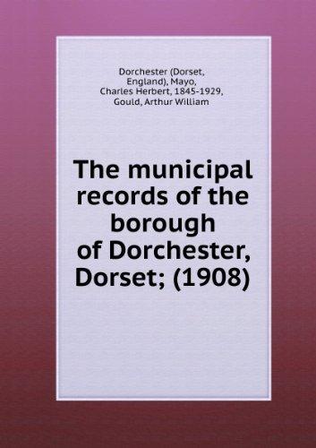 The municipal records of the borough of Dorchester, Dorset; (1908)