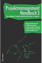 Projektmanagement Handbuch 3 - Verschiedene Projekte gleichzeitig leiten & steuern. Multiprojektmanagement. Portfoliomanagement. ... Projekte parallel steuern. Taschenbuch